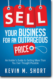 Sell Your Business at an Outrageous Price - Kevin M. Short